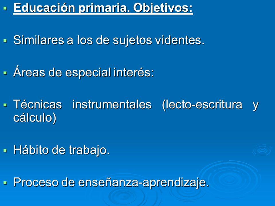 Educación primaria. Objetivos: Educación primaria. Objetivos: Similares a los de sujetos videntes. Similares a los de sujetos videntes. Áreas de espec