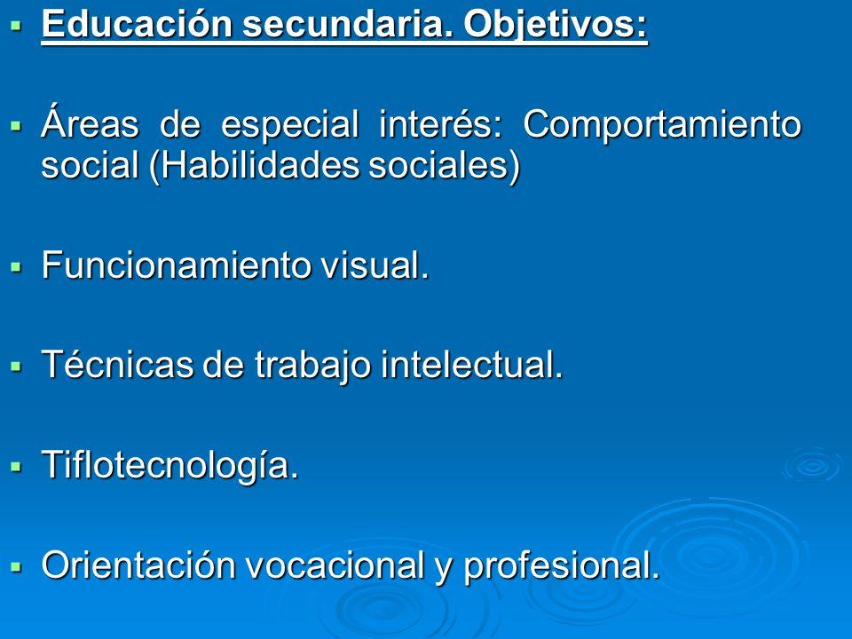 Educación secundaria. Objetivos: Educación secundaria. Objetivos: Áreas de especial interés: Comportamiento social (Habilidades sociales) Áreas de esp