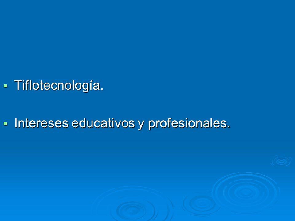 Tiflotecnología. Tiflotecnología. Intereses educativos y profesionales. Intereses educativos y profesionales.