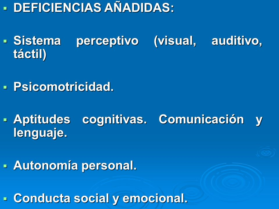 DEFICIENCIAS AÑADIDAS: DEFICIENCIAS AÑADIDAS: Sistema perceptivo (visual, auditivo, táctil) Sistema perceptivo (visual, auditivo, táctil) Psicomotrici