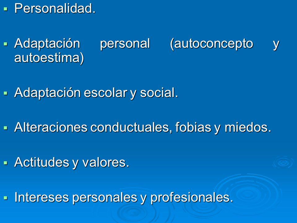 Personalidad. Personalidad. Adaptación personal (autoconcepto y autoestima) Adaptación personal (autoconcepto y autoestima) Adaptación escolar y socia