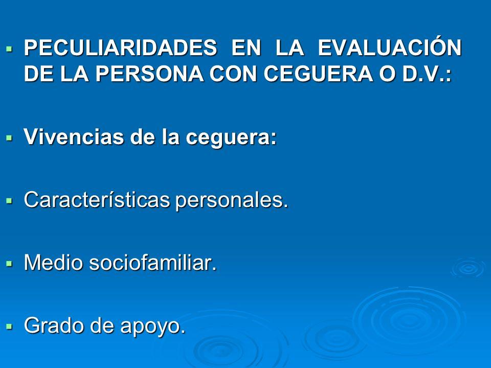 PECULIARIDADES EN LA EVALUACIÓN DE LA PERSONA CON CEGUERA O D.V.: PECULIARIDADES EN LA EVALUACIÓN DE LA PERSONA CON CEGUERA O D.V.: Vivencias de la ce