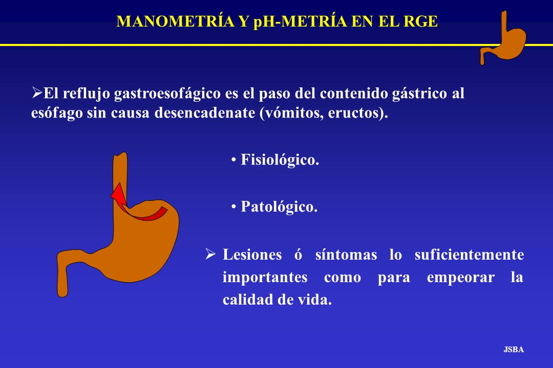 MANOMETRÍA Y pH-METRÍA EN EL RGE Esófago intraabdominal 1-3 cm Longitud del EEI > 2 cm Presión de reposo del EEI 10-40 mmHg JSBA Esfínter esofágico inferior