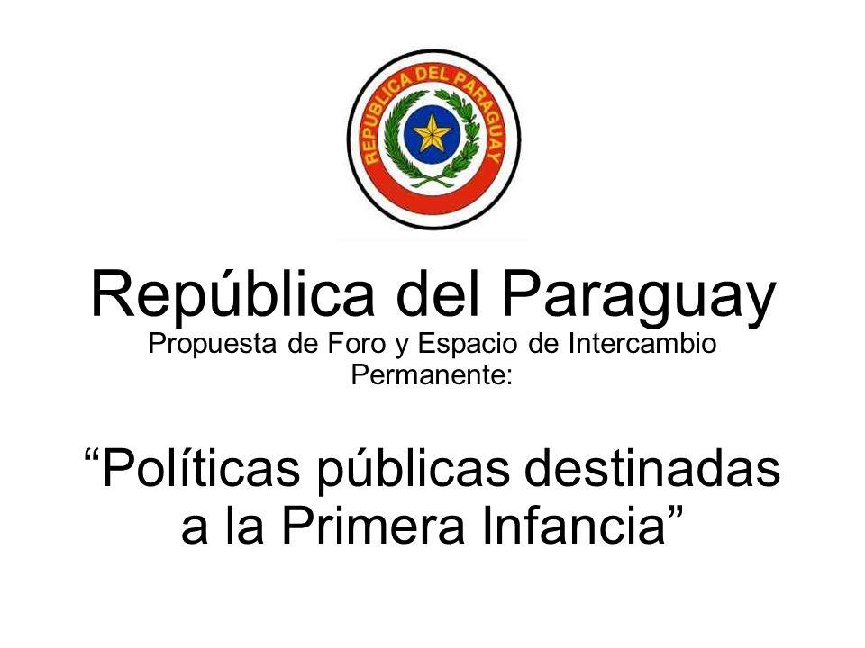 República del Paraguay Propuesta de Foro y Espacio de Intercambio Permanente: Políticas públicas destinadas a la Primera Infancia