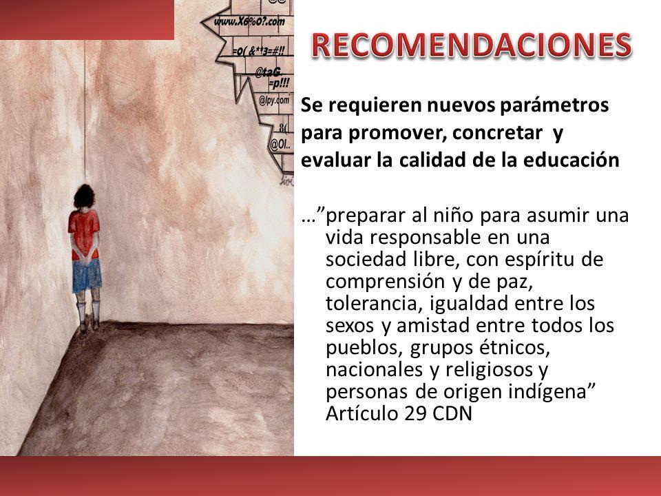 Se requieren nuevos parámetros para promover, concretar y evaluar la calidad de la educación …preparar al niño para asumir una vida responsable en una