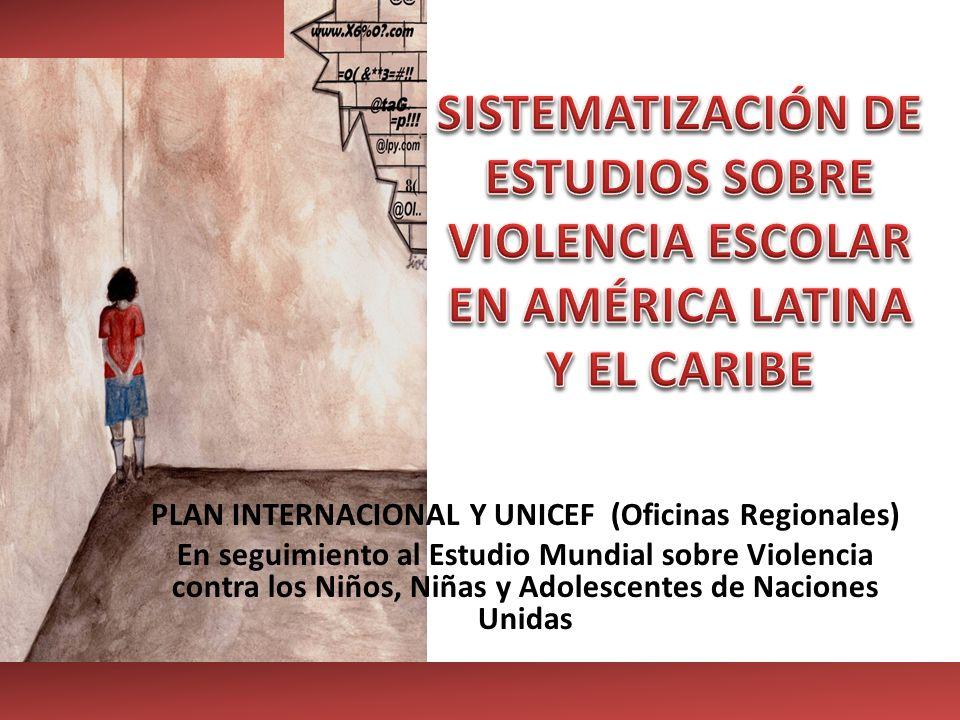 PLAN INTERNACIONAL Y UNICEF (Oficinas Regionales) En seguimiento al Estudio Mundial sobre Violencia contra los Niños, Niñas y Adolescentes de Naciones