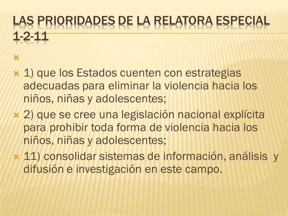 1) que los Estados cuenten con estrategias adecuadas para eliminar la violencia hacia los niños, niñas y adolescentes; 2) que se cree una legislación