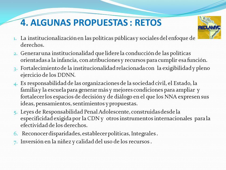 4. ALGUNAS PROPUESTAS : RETOS 1. La institucionalización en las políticas públicas y sociales del enfoque de derechos. 2. Generar una institucionalida