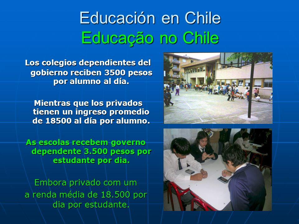 Educación en Chile Educação no Chile Los colegios dependientes del gobierno reciben 3500 pesos por alumno al día.