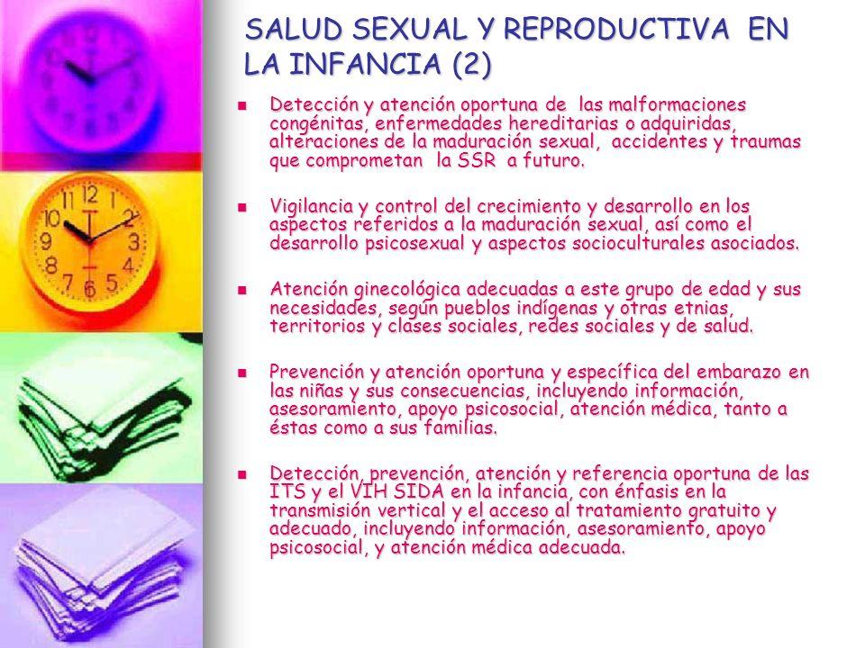 SALUD SEXUAL Y REPRODUCTIVA EN LA INFANCIA (2) Detección y atención oportuna de las malformaciones congénitas, enfermedades hereditarias o adquiridas,