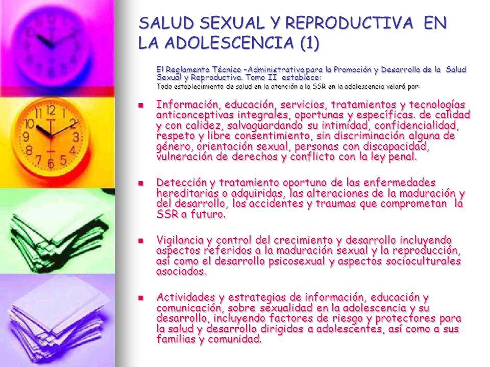 SALUD SEXUAL Y REPRODUCTIVA EN LA ADOLESCENCIA (1) El Reglamento Técnico –Administrativo para la Promoción y Desarrollo de la Salud Sexual y Reproduct