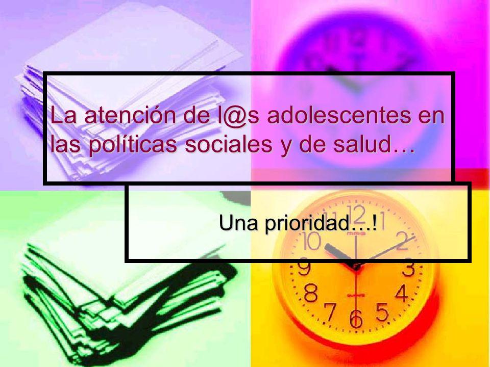 La atención de l@s adolescentes en las políticas sociales y de salud… Una prioridad…!