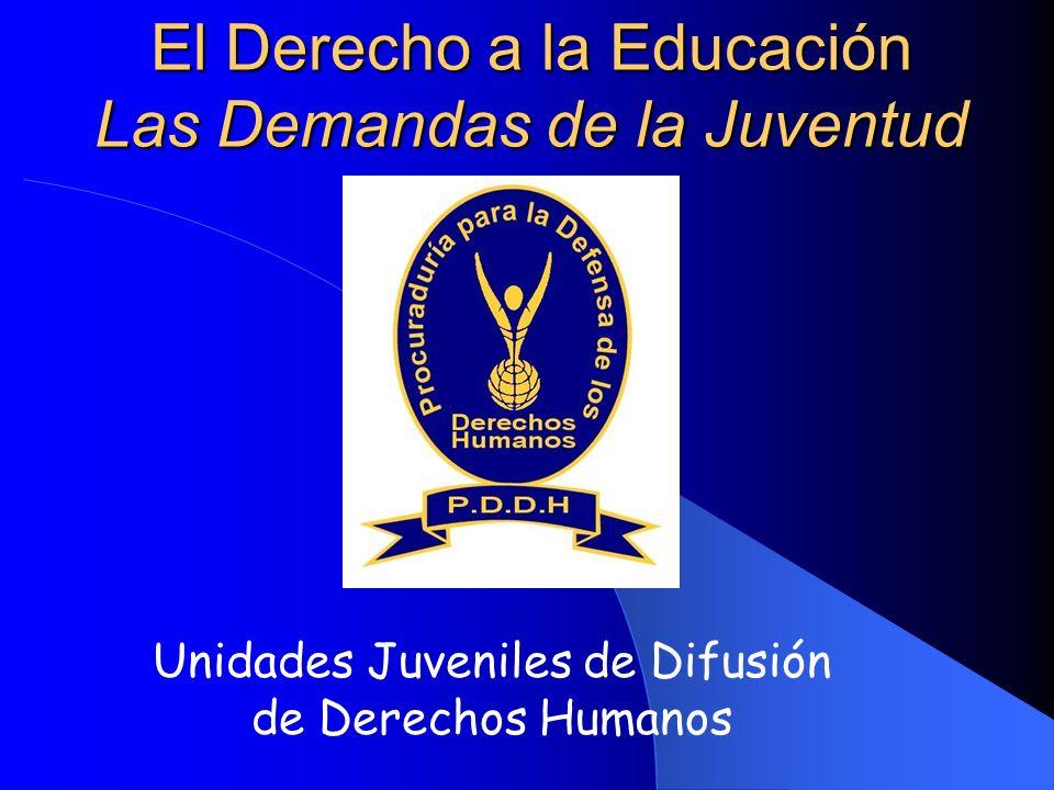 El Derecho a la Educación Las Demandas de la Juventud Unidades Juveniles de Difusión de Derechos Humanos