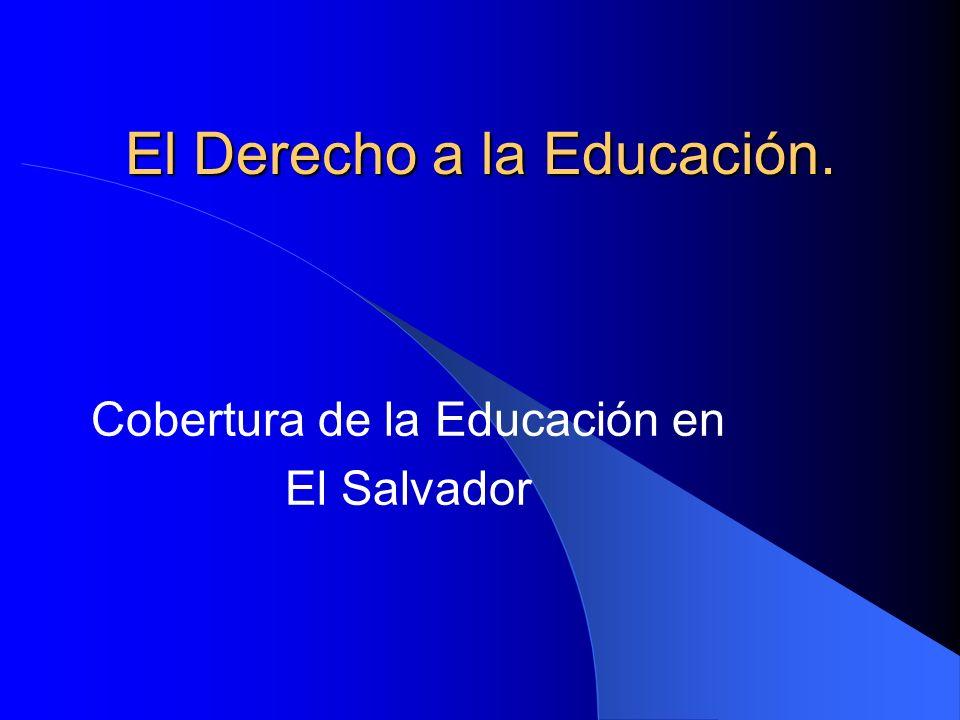 El Derecho a la Educación. Cobertura de la Educación en El Salvador