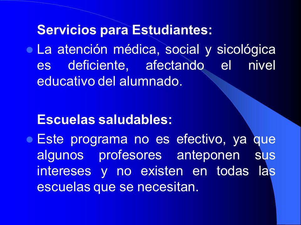Servicios para Estudiantes: La atención médica, social y sicológica es deficiente, afectando el nivel educativo del alumnado. Escuelas saludables: Est
