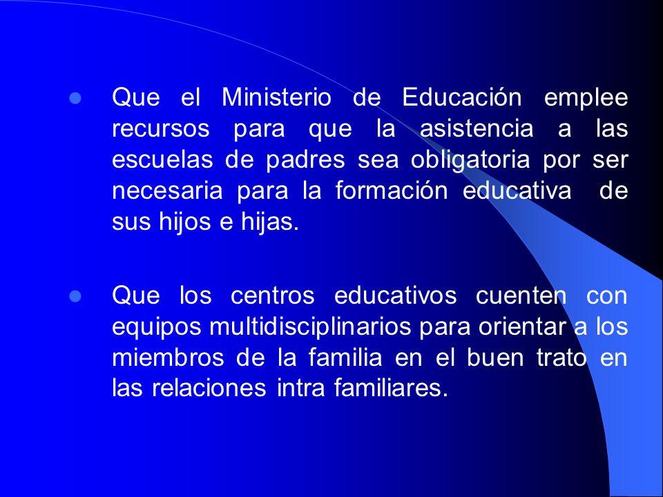 Que el Ministerio de Educación emplee recursos para que la asistencia a las escuelas de padres sea obligatoria por ser necesaria para la formación edu