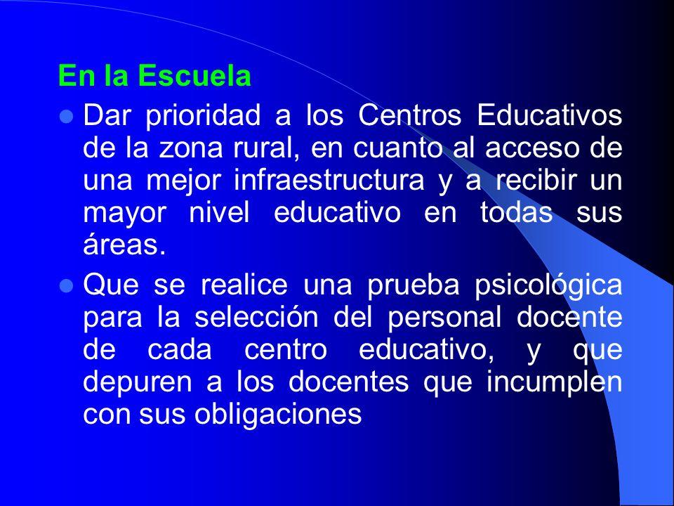 En la Escuela Dar prioridad a los Centros Educativos de la zona rural, en cuanto al acceso de una mejor infraestructura y a recibir un mayor nivel edu
