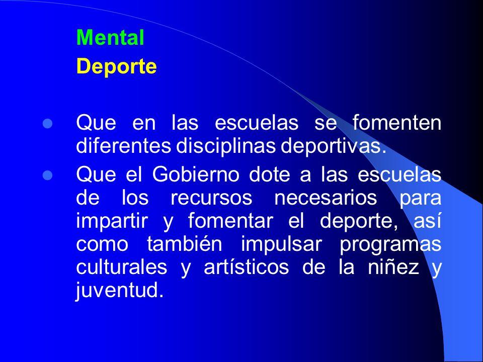 Mental Deporte Que en las escuelas se fomenten diferentes disciplinas deportivas. Que el Gobierno dote a las escuelas de los recursos necesarios para
