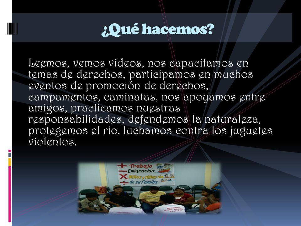 Leemos, vemos videos, nos capacitamos en temas de derechos, participamos en muchos eventos de promoción de derechos, campamentos, caminatas, nos apoya