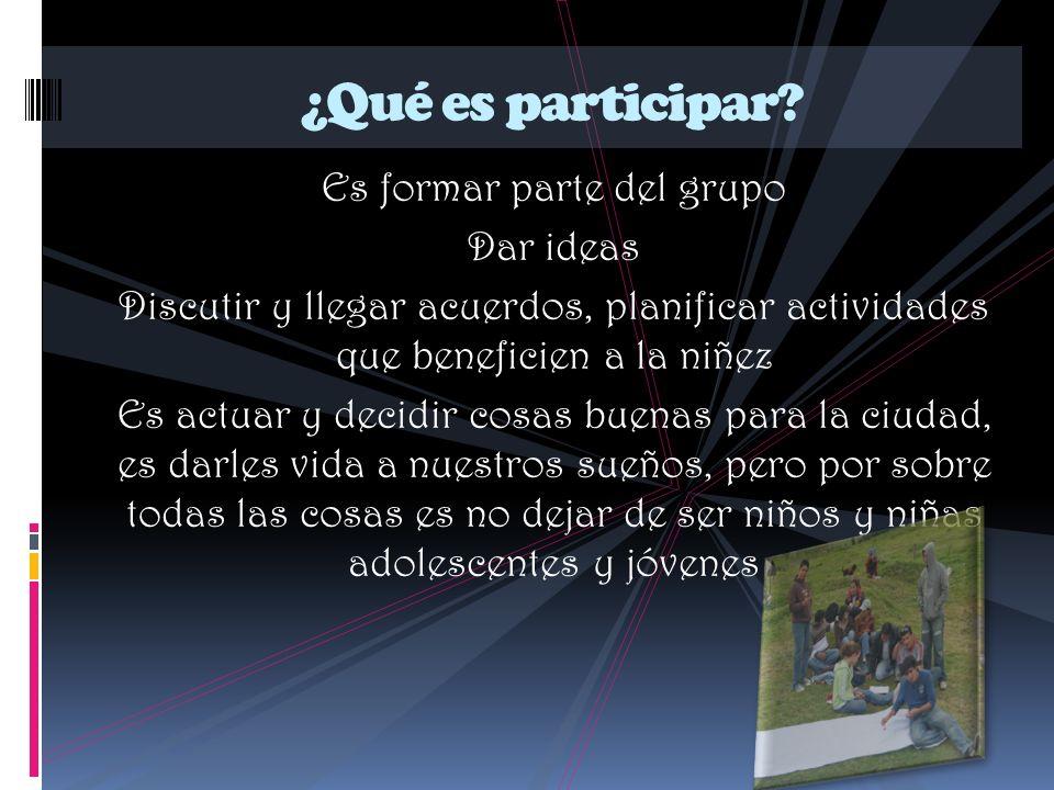 Es formar parte del grupo Dar ideas Discutir y llegar acuerdos, planificar actividades que beneficien a la niñez Es actuar y decidir cosas buenas para