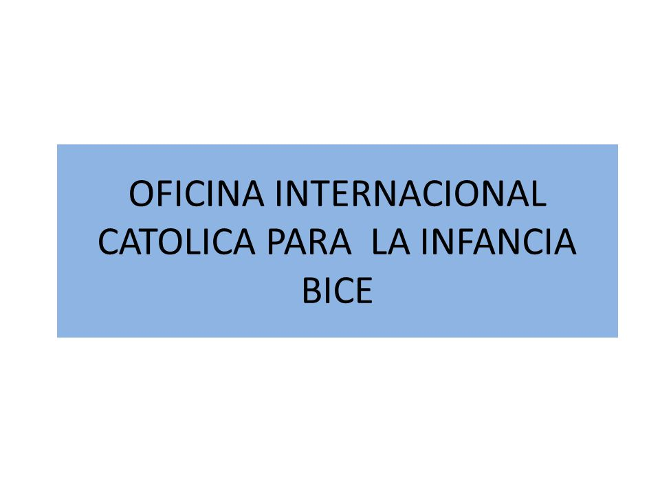 OFICINA INTERNACIONAL CATOLICA PARA LA INFANCIA BICE