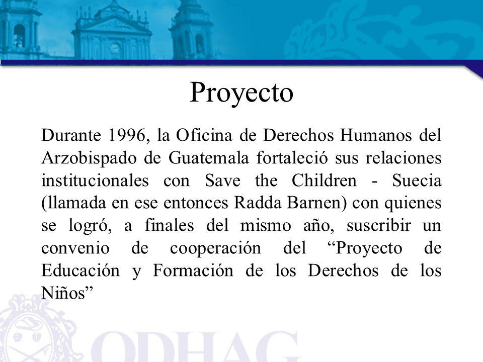 Proyecto Durante 1996, la Oficina de Derechos Humanos del Arzobispado de Guatemala fortaleció sus relaciones institucionales con Save the Children - Suecia (llamada en ese entonces Radda Barnen) con quienes se logró, a finales del mismo año, suscribir un convenio de cooperación del Proyecto de Educación y Formación de los Derechos de los Niños