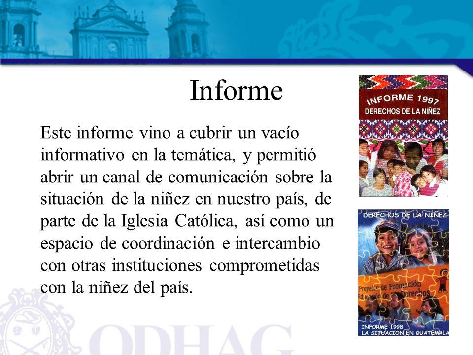 Informe Este informe vino a cubrir un vacío informativo en la temática, y permitió abrir un canal de comunicación sobre la situación de la niñez en nu