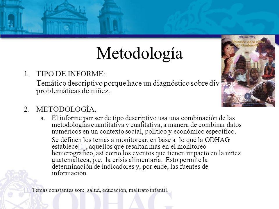 Metodología 1.TIPO DE INFORME: Temático descriptivo porque hace un diagnóstico sobre diversas problemáticas de niñez. 2.METODOLOGÍA. a.El informe por