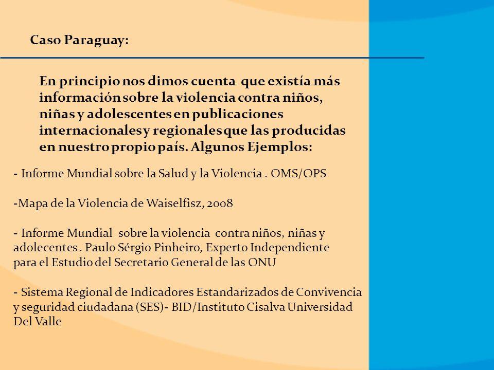 Caso Paraguay: En principio nos dimos cuenta que existía más información sobre la violencia contra niños, niñas y adolescentes en publicaciones internacionales y regionales que las producidas en nuestro propio país.