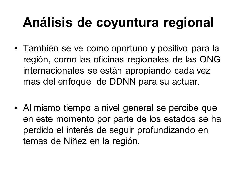 Análisis de coyuntura regional También se ve como oportuno y positivo para la región, como las oficinas regionales de las ONG internacionales se están apropiando cada vez mas del enfoque de DDNN para su actuar.