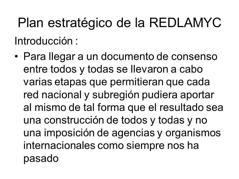 Plan estratégico de la REDLAMYC Introducción : Para llegar a un documento de consenso entre todos y todas se llevaron a cabo varias etapas que permiti