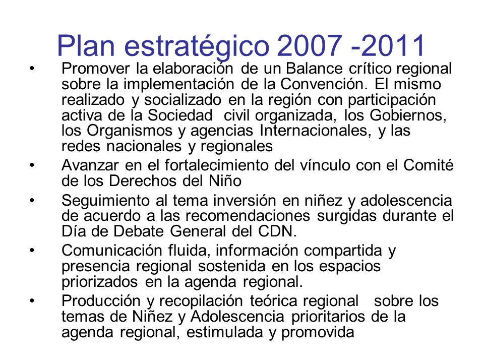 Plan estratégico 2007 -2011 Promover la elaboración de un Balance crítico regional sobre la implementación de la Convención. El mismo realizado y soci