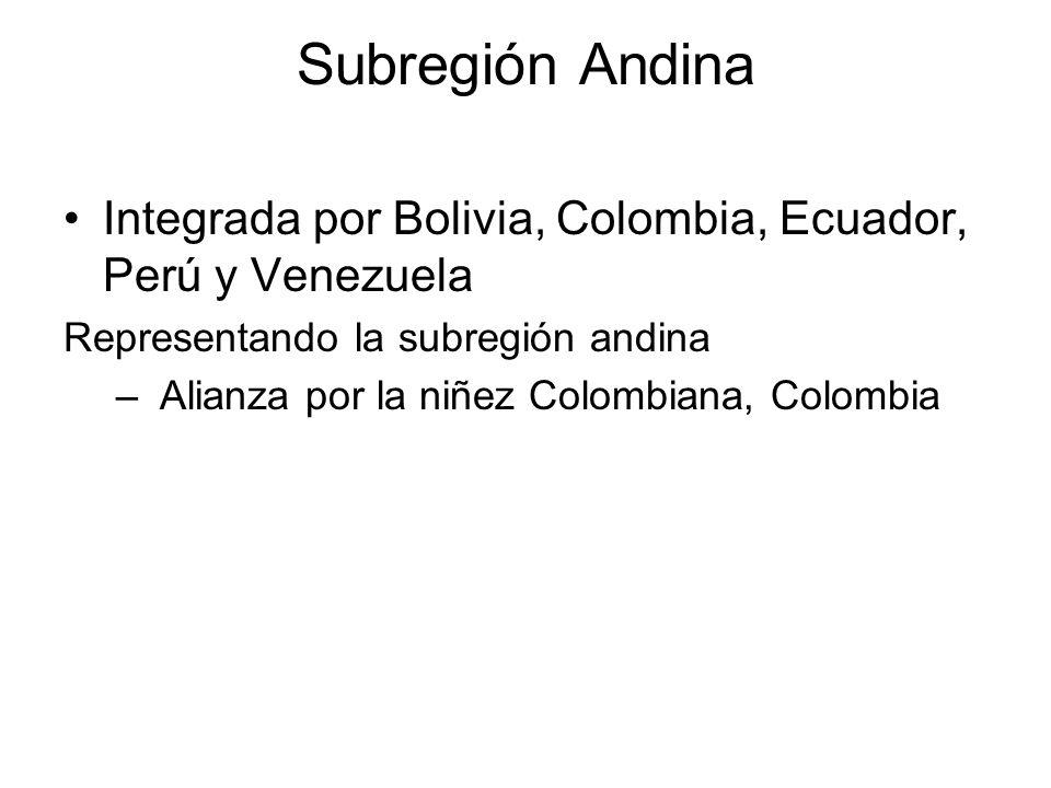 Subregión Andina Integrada por Bolivia, Colombia, Ecuador, Perú y Venezuela Representando la subregión andina – Alianza por la niñez Colombiana, Colom