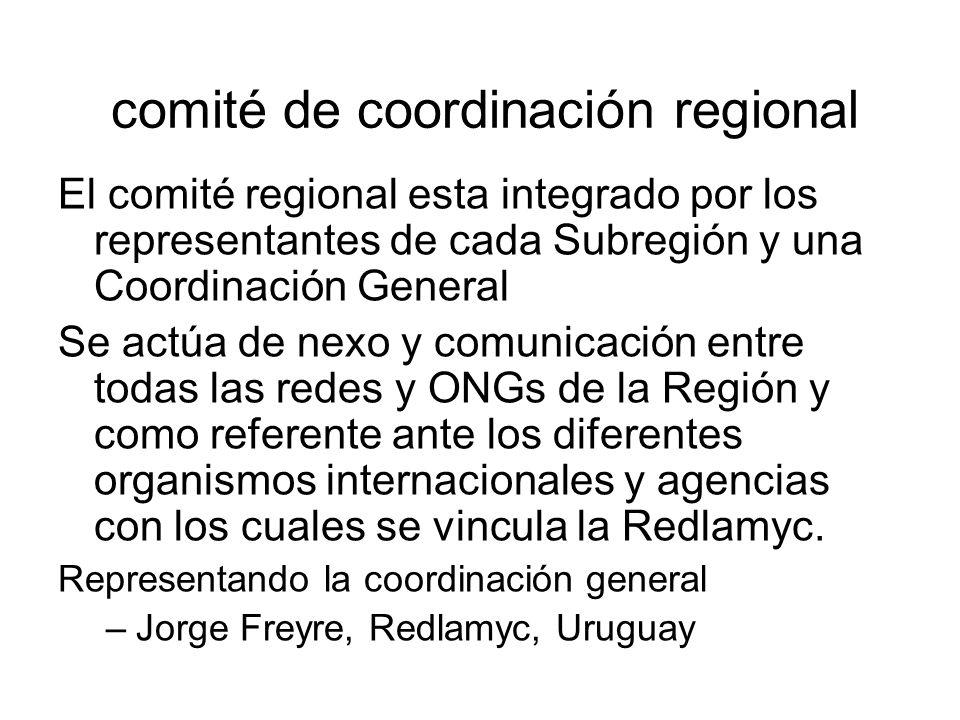 comité de coordinación regional El comité regional esta integrado por los representantes de cada Subregión y una Coordinación General Se actúa de nexo