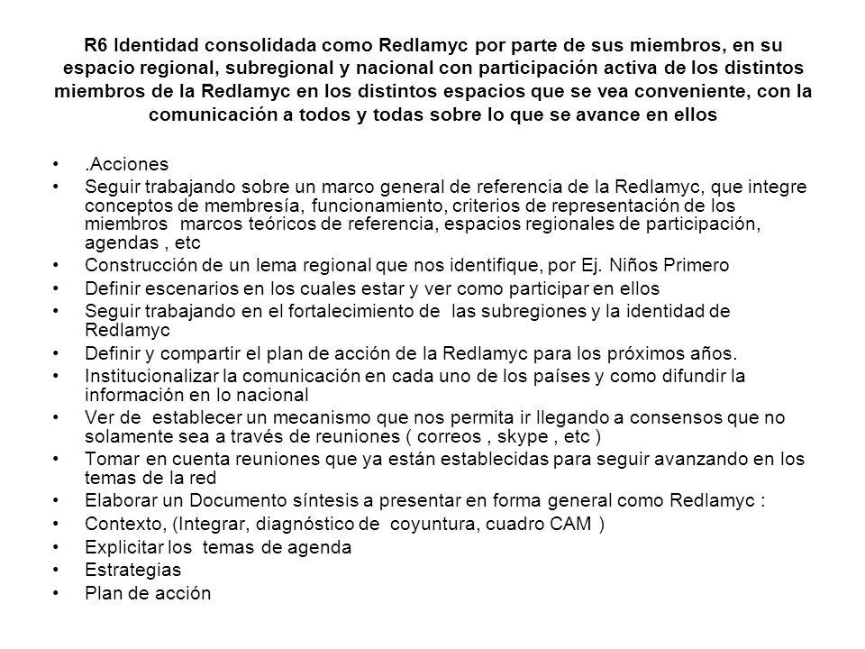 R6 Identidad consolidada como Redlamyc por parte de sus miembros, en su espacio regional, subregional y nacional con participación activa de los disti