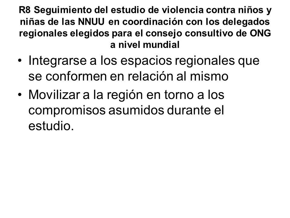 R8 Seguimiento del estudio de violencia contra niños y niñas de las NNUU en coordinación con los delegados regionales elegidos para el consejo consult