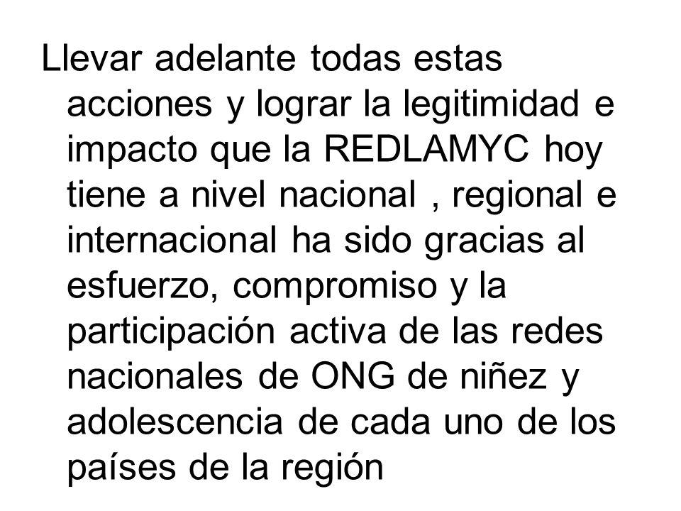 Llevar adelante todas estas acciones y lograr la legitimidad e impacto que la REDLAMYC hoy tiene a nivel nacional, regional e internacional ha sido gr