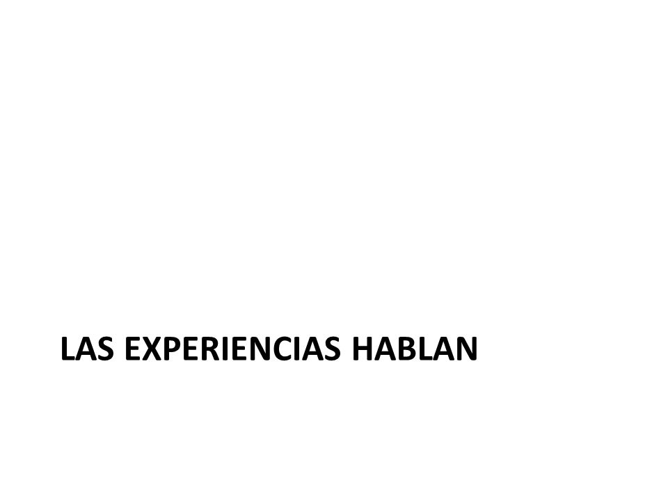 LAS EXPERIENCIAS HABLAN