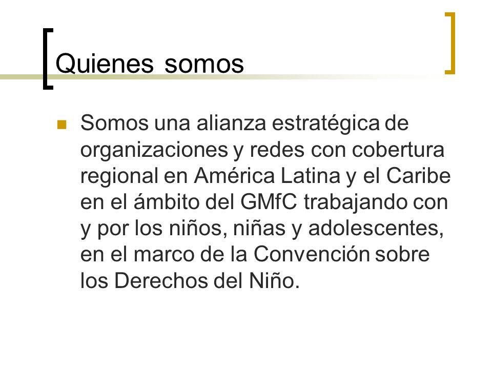 Quienes somos Somos una alianza estratégica de organizaciones y redes con cobertura regional en América Latina y el Caribe en el ámbito del GMfC traba