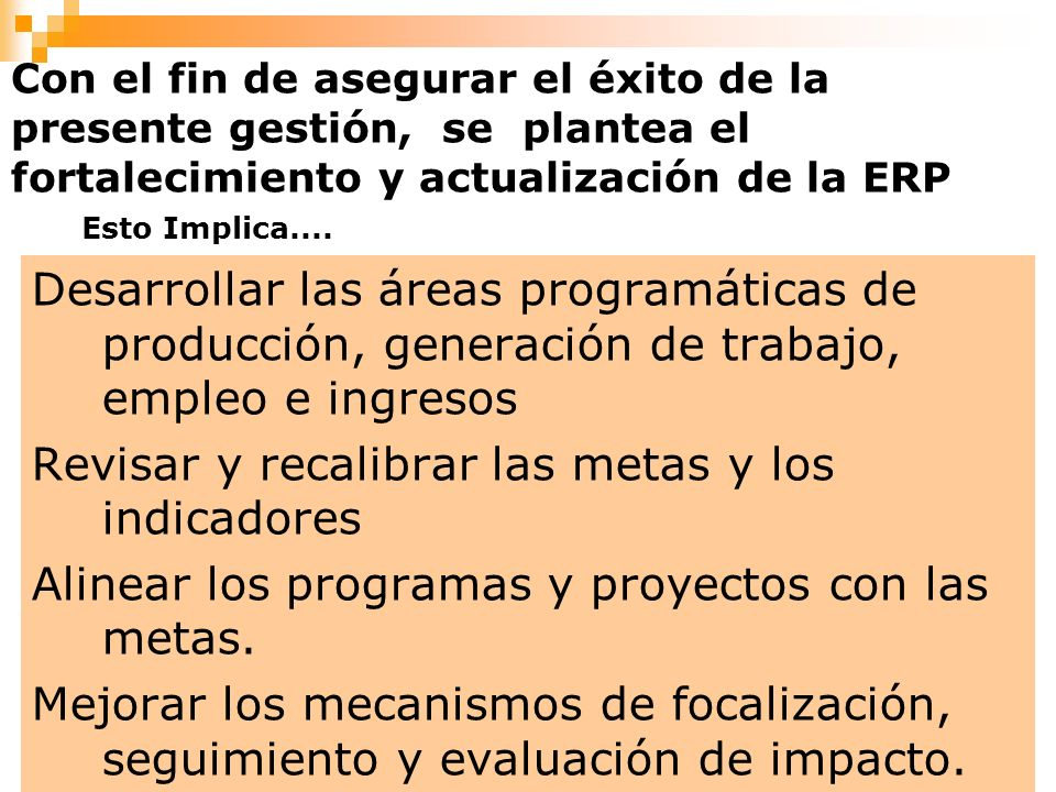10 Con el fin de asegurar el éxito de la presente gestión, se plantea el fortalecimiento y actualización de la ERP Esto Implica.... Desarrollar las ár