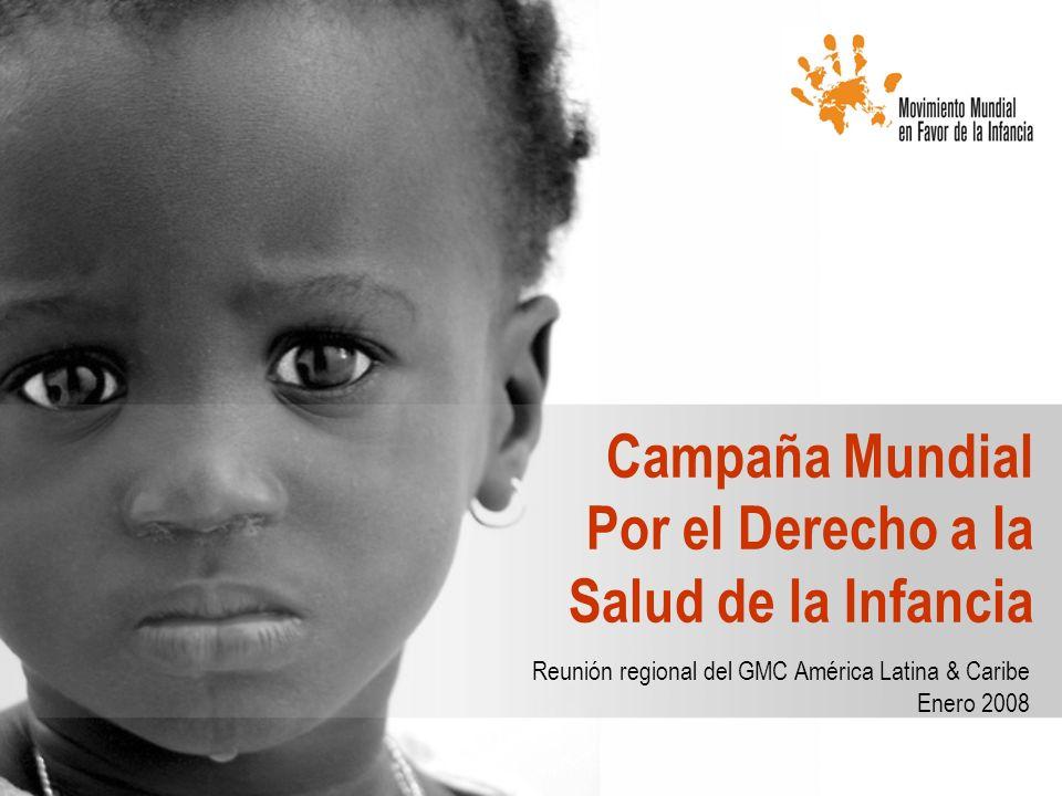 Campaña Mundial Por el Derecho a la Salud de la Infancia Reunión regional del GMC América Latina & Caribe Enero 2008