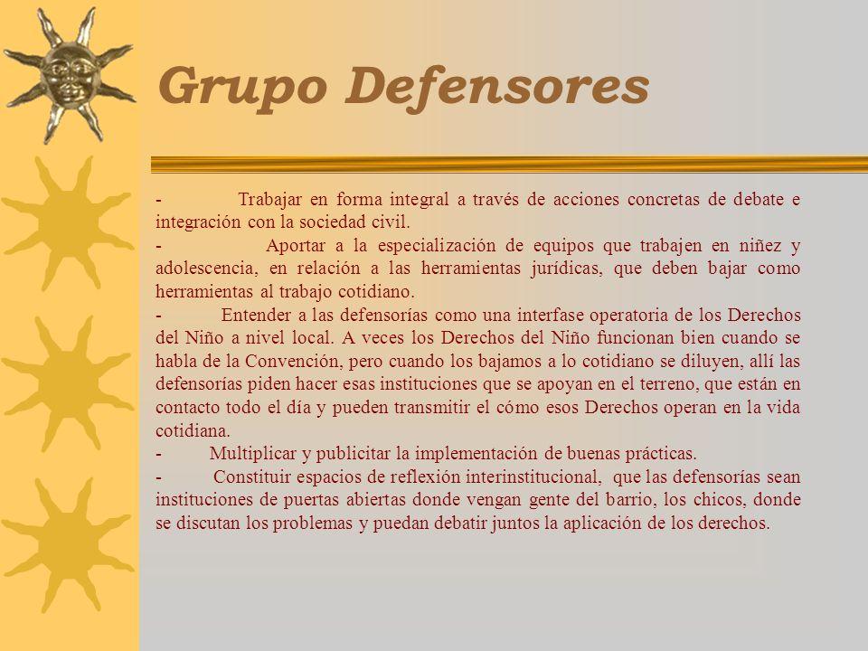 Grupo Defensores - Trabajar en forma integral a través de acciones concretas de debate e integración con la sociedad civil. - Aportar a la especializa