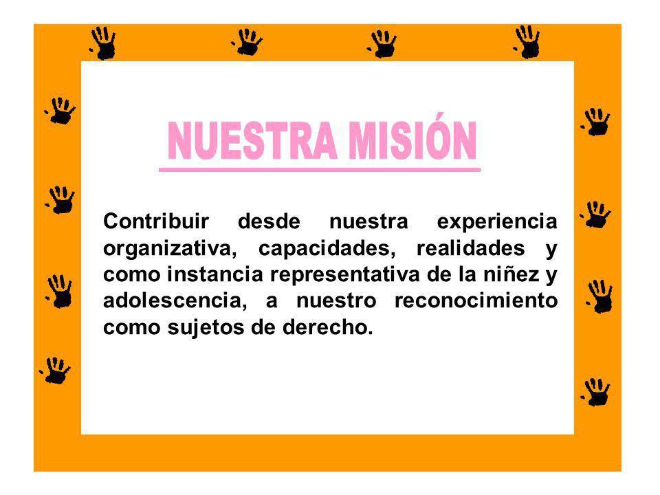Promover una participación protagónica como niños, niñas y adolescentes organizados para incidir en la toma de decisiones a nivel nacional e internacional para el cumplimiento real de nuestros derechos.