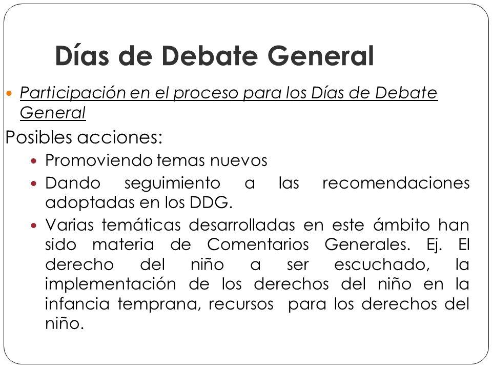 Días de Debate General Participación en el proceso para los Días de Debate General Posibles acciones: Promoviendo temas nuevos Dando seguimiento a las recomendaciones adoptadas en los DDG.