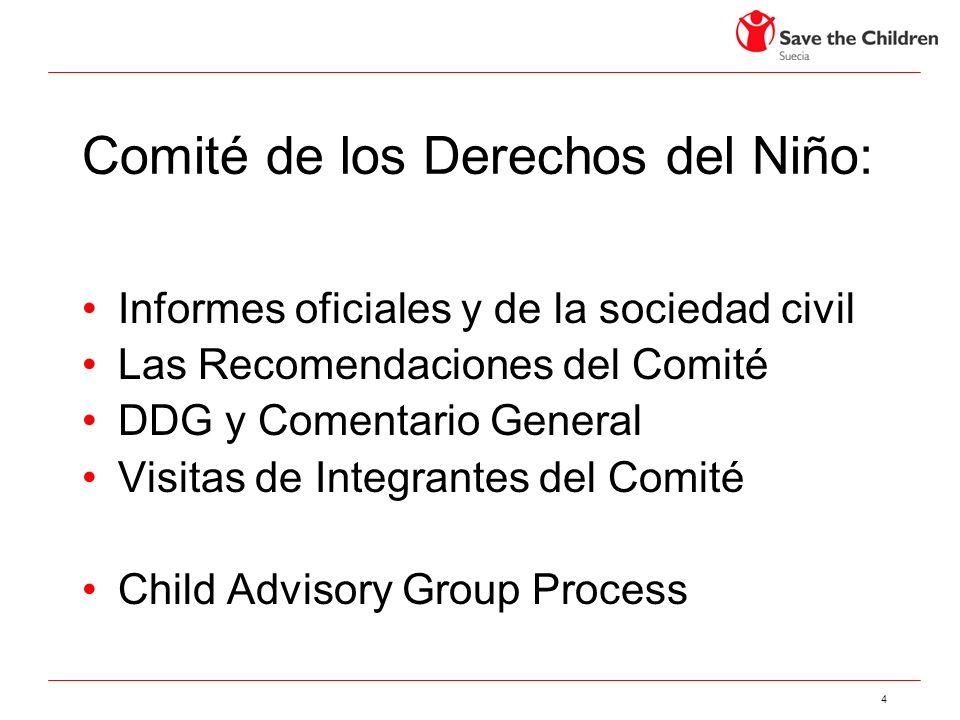 4 Comité de los Derechos del Niño: Informes oficiales y de la sociedad civil Las Recomendaciones del Comité DDG y Comentario General Visitas de Integr