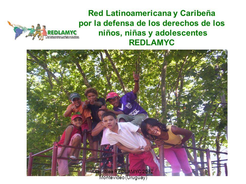 Red Latinoamericana y Caribeña por la defensa de los derechos de los niños, niñas y adolescentes REDLAMYC Asamblea REDLAMYC 2012. Montevideo (Uruguay)