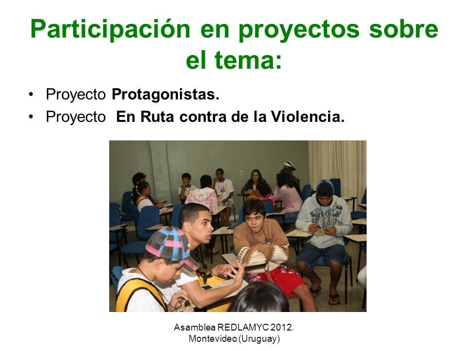 Participación en proyectos sobre el tema: Proyecto Protagonistas. Proyecto En Ruta contra de la Violencia. Asamblea REDLAMYC 2012. Montevideo (Uruguay