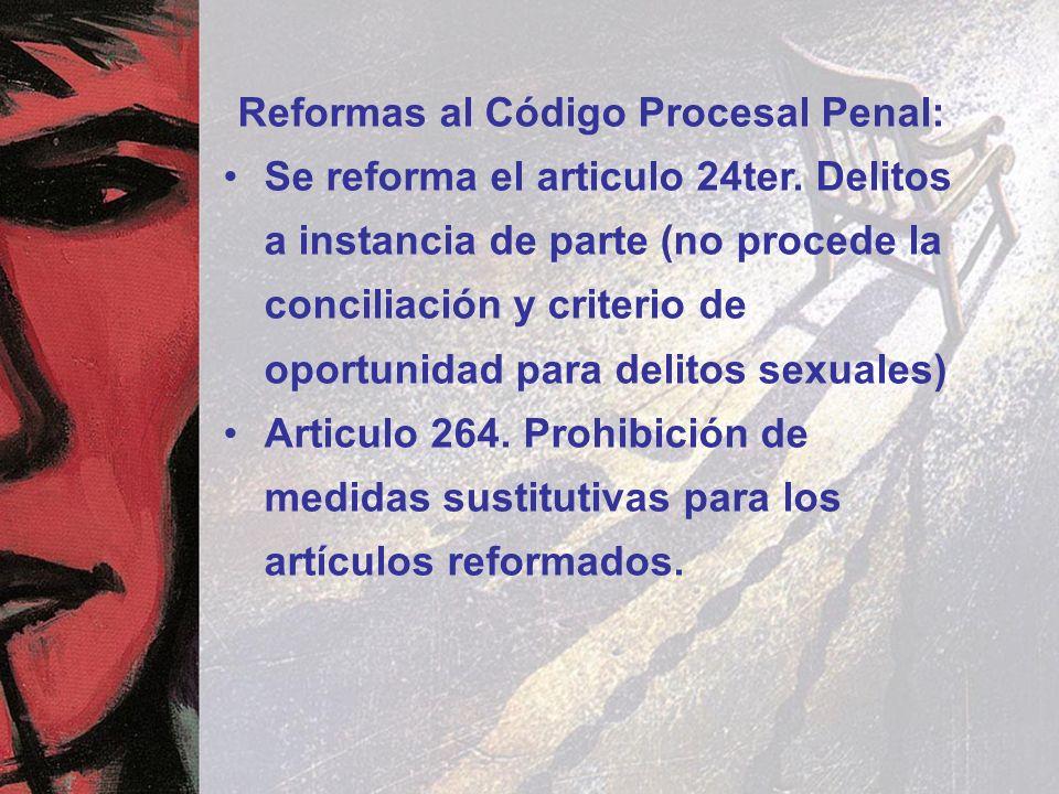 Reformas al Código Procesal Penal: Se reforma el articulo 24ter. Delitos a instancia de parte (no procede la conciliación y criterio de oportunidad pa