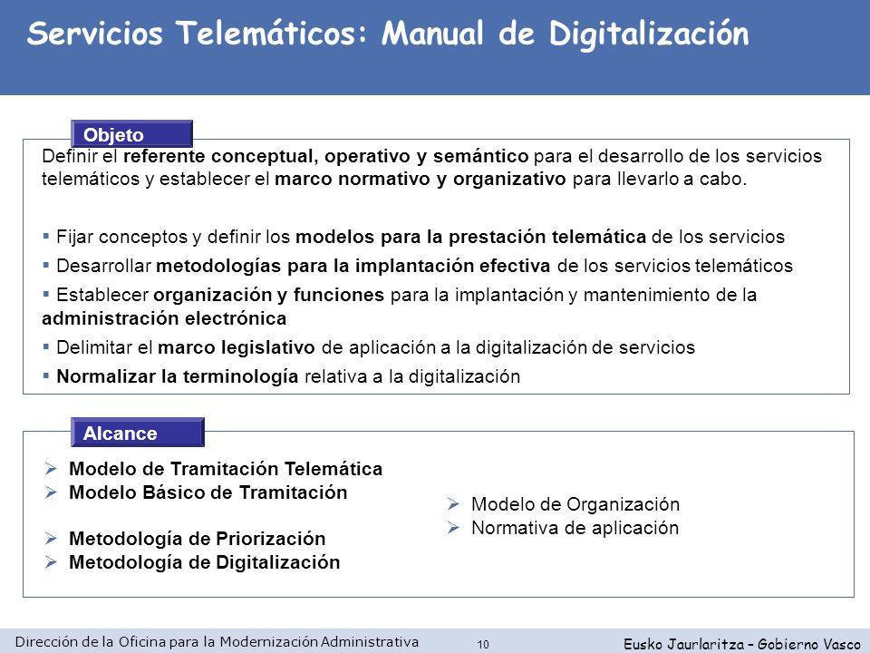 Dirección de la Oficina para la Modernización Administrativa Eusko Jaurlaritza – Gobierno Vasco 10 Objeto Definir el referente conceptual, operativo y
