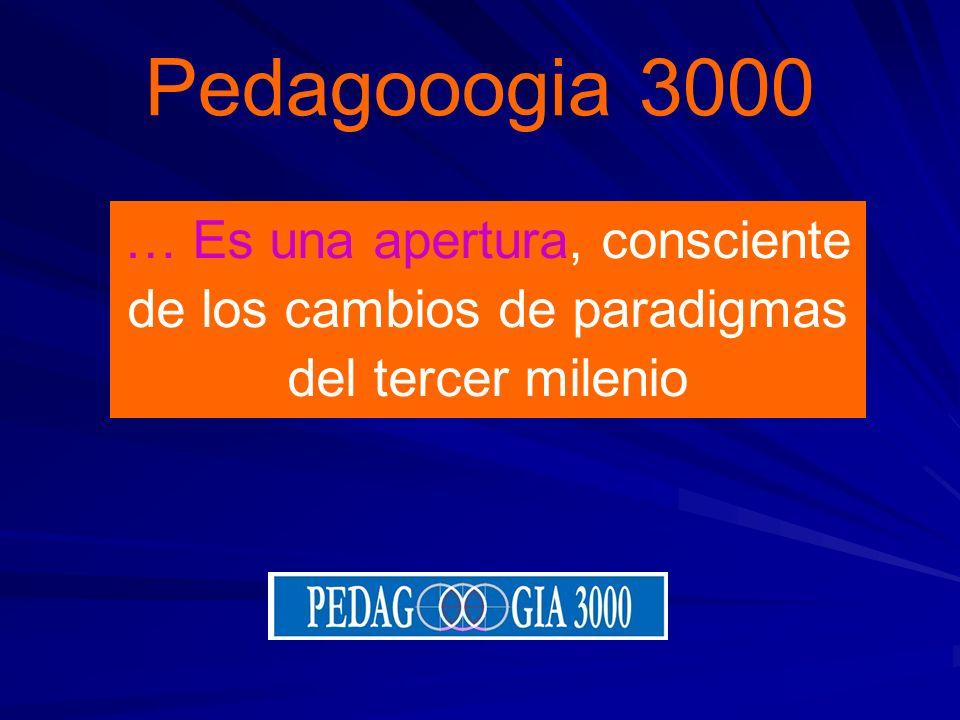 Pedagooogia 3000 … Es una apertura, consciente de los cambios de paradigmas del tercer milenio